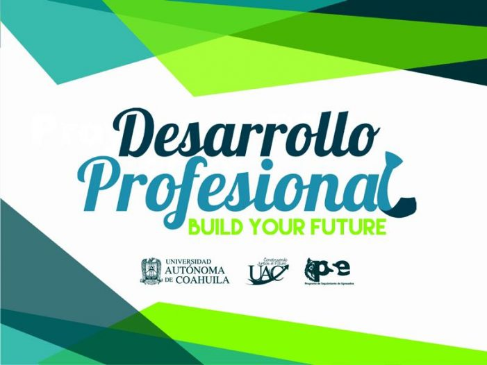 """Invita a su comunidad estudiantil a participar en el programa desarrollo profesional """"Build Your Future""""; UA de C"""